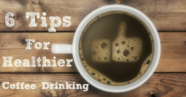 Use these 6 tips for healthier coffee drinking to turn a really bad habit into a mild vice.