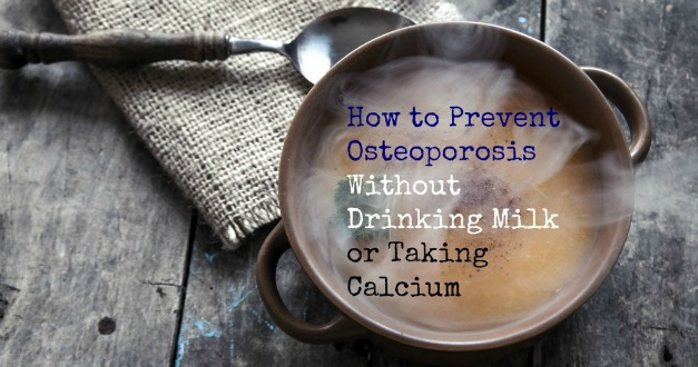 Learn four simple dietary tips for how to prevent osteoporosis without having to drink milk or even take calcium supplements.