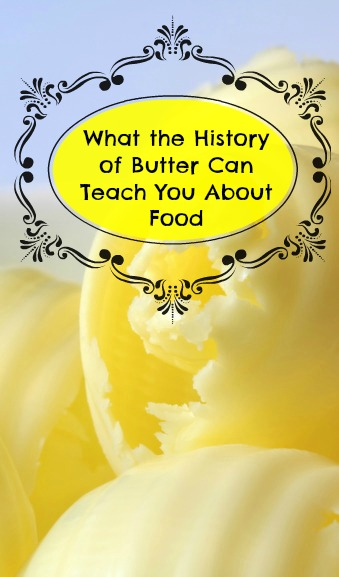 What the History of Butter Can Teach You About Food