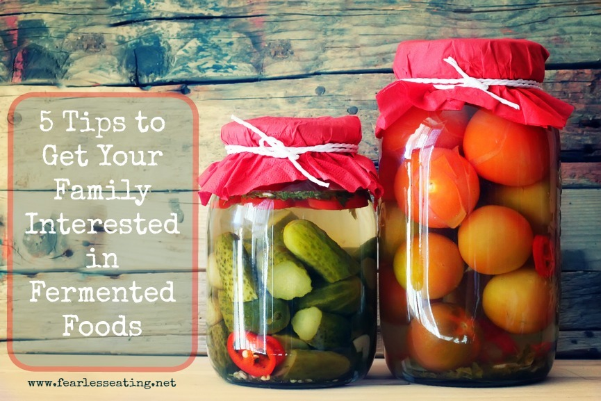 Fermented foods are coming back into fashion but they are still foreign to most people. Here are 5 tips to get your family interested in fermented foods.