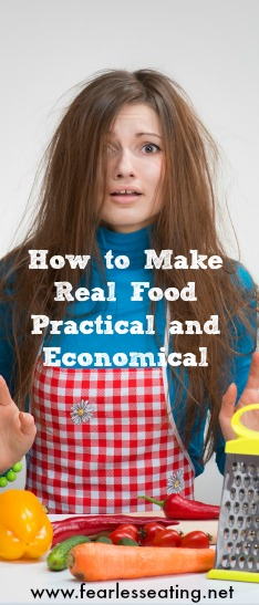 How to Make Real Food Practical and Ecnomical | www.fearlesseating.net