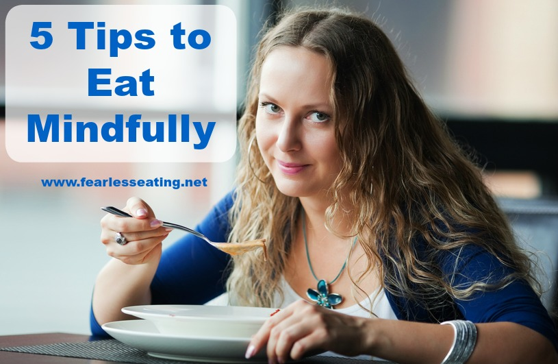 5 Tips to Eat Mindfully | www.fearlesseating.net