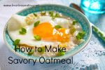 How to make a savory oatmeal recipe