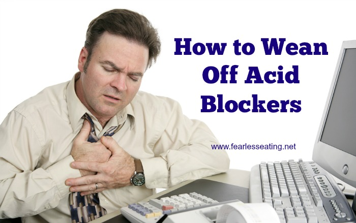 How To Wean Off Acid Blockers Fearless Eating