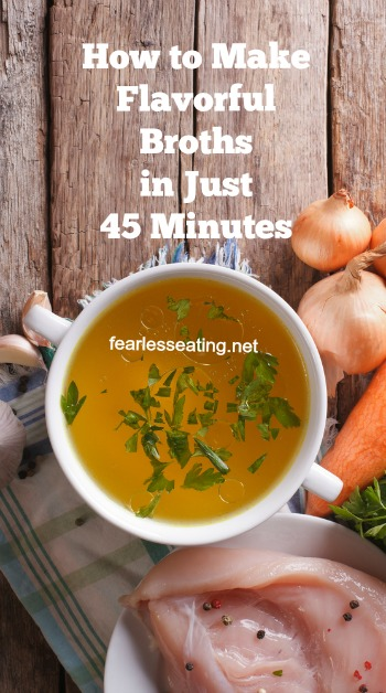 You may think that to make flavorful broths that you have to simmer them for many hours. Wrong! Here's 10 tips plus a recipe for making broths in 45 minutes