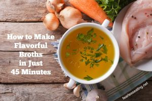 How to Make Flavorful Broths in Only 45 Minutes