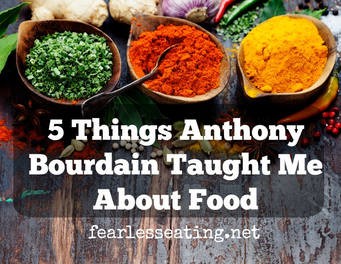 5 Things Anthony Bourdain Taught Me About Food