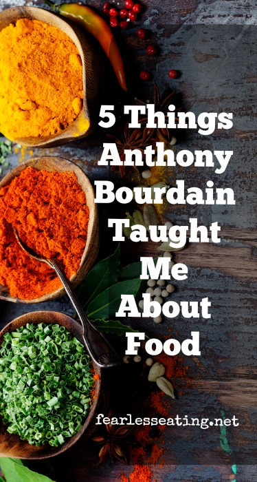 What Anthony Bourdain Taught Me About Food PIN