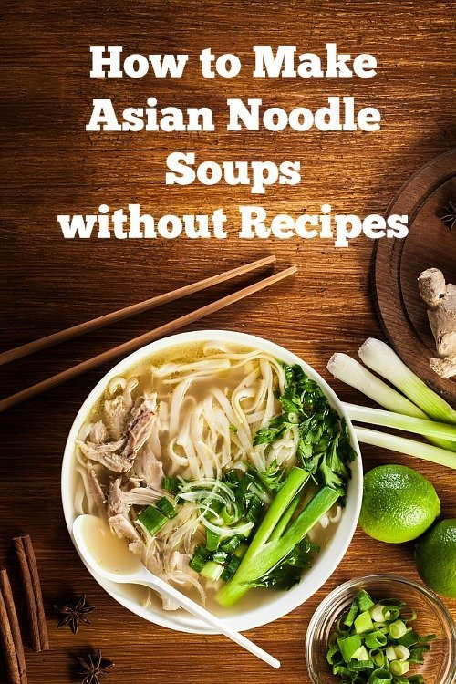 How to Make Asian Noodle Soups Without Recipes